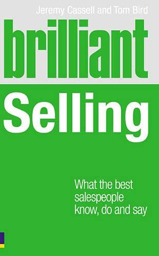 Brilliant Selling: What the best salespeople know, do and say By Jeremy Cassell