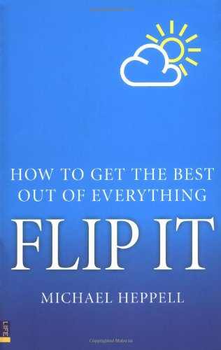 Flip it: How to Get the Best Out of Everything by Michael Heppell