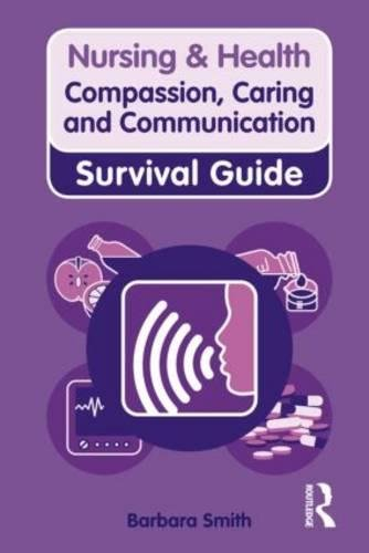 Compassion, Caring and Communication (Nursing and Health Survival Guides) By Barbara Smith
