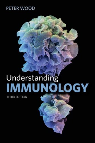 Understanding Immunology (3rd Edition) (Cell and Molecular Biology in Action) By Peter Wood