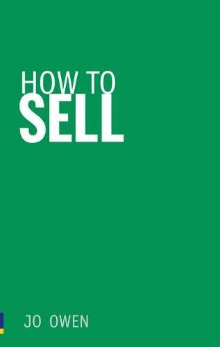 How to Sell: Sell anything to anyone By Jo Owen