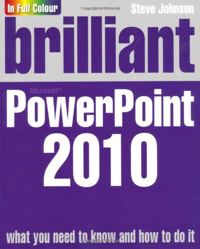 Brilliant PowerPoint 2010 By Steve Johnson