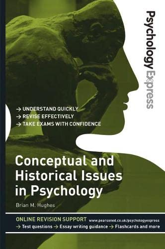 Psychology Express: Conceptual and Historical Issues in Psychology (Undergraduate Revision Guide) By Brian M. Hughes
