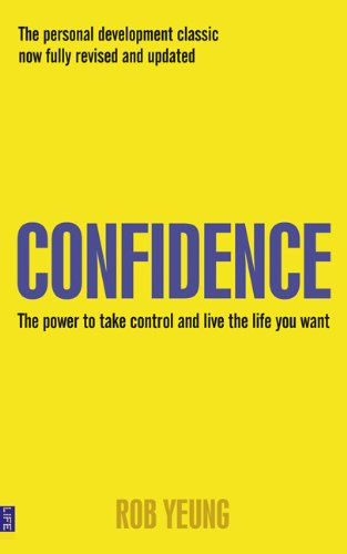 Confidence: The Power to Take Control and Live the Life You Want by Rob Yeung