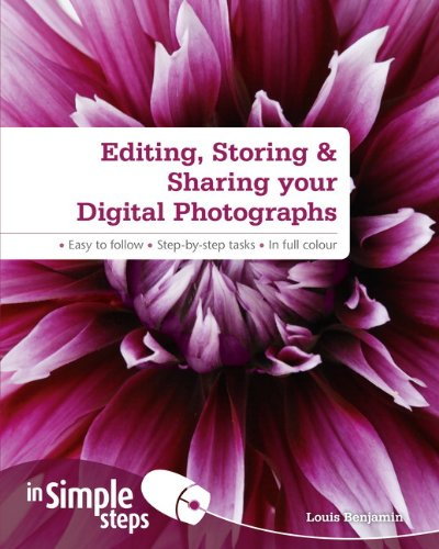 Editing, Storing & Sharing your Digital Photos In Simple Steps By Louis Benjamin