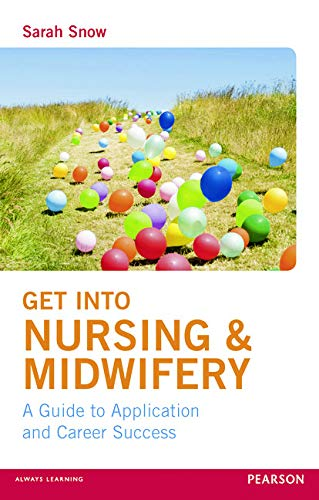 Get into Nursing & Midwifery: A Guide to Application and Career Success By Sarah Snow