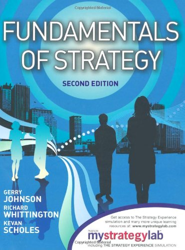 Fundamentals of Strategy, 2/e with MyStrategyLab and The Strategy Experience simulation By Gerry Johnson