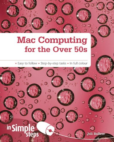 Mac Computing for the Over 50s In Simple Steps By Joli Ballew