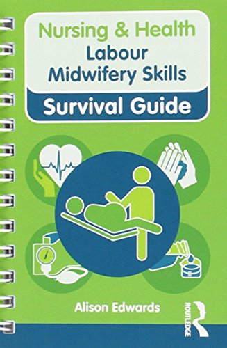 Labour Midwifery Skills (Nursing and Health Survival Guides) By Alison Edwards