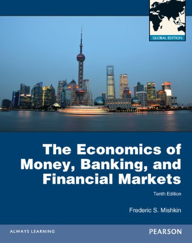 The Economics of Money, Banking and Financial Markets Global Edition By Frederic S. Mishkin