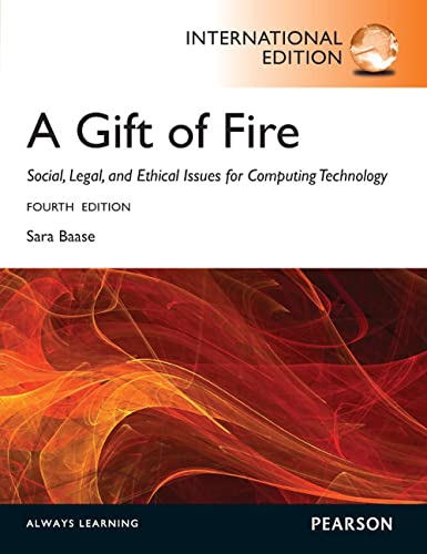 A Gift of Fire:Social, Legal, and Ethical Issues for Computing and the Internet: International Edition By Sara Baase
