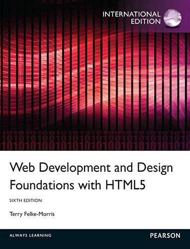 Web Development and Design Foundations with HTML5: International Edition By Terry Felke-Morris