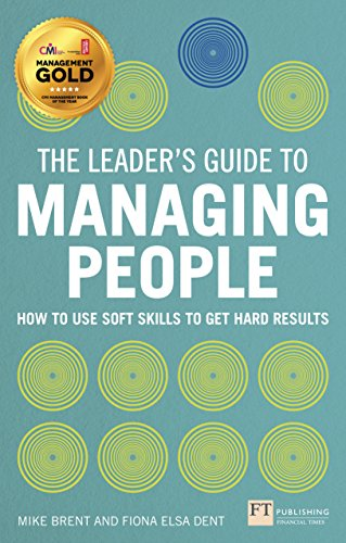 The Leader's Guide to Managing People: How to Use Soft Skills to Get Hard Results By Fiona Elsa Dent