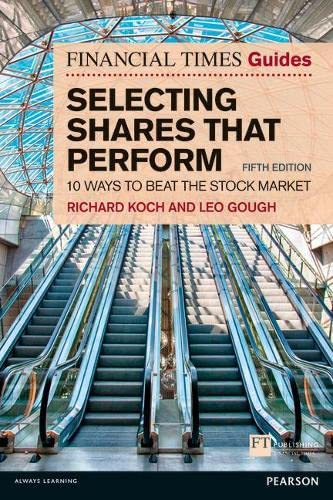 The Financial Times Guide to Selecting Shares that Perform: 10 ways to beat the stock market (The FT Guides) By Richard Koch