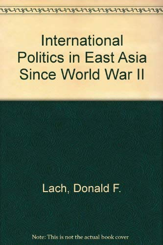 International Politics in East Asia Since World War II By Donald F. Lach