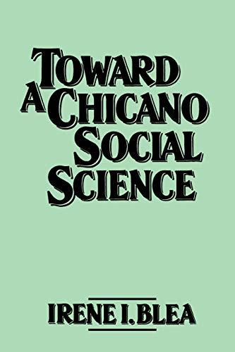 Toward A Chicano Social Science By Irene I. Blea