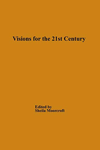 Visions for the 21st Century By Sheila M. Moorcroft