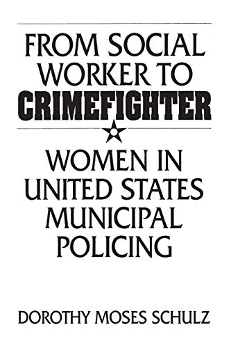 From Social Worker to Crimefighter By Dorothy M. Schulz