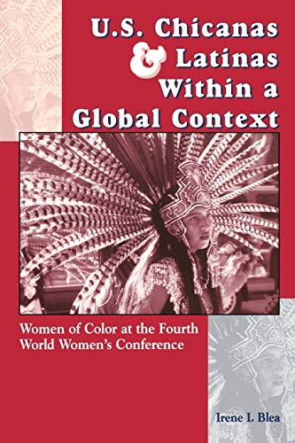 U.S. Chicanas and Latinas Within a Global Context By Irene I. Blea