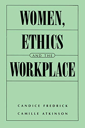 Women, Ethics and the Workplace By Camille E. Atkinson