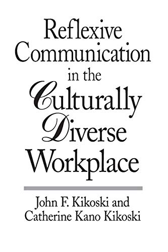 Reflexive Communication in the Culturally Diverse Workplace By John Kikoski