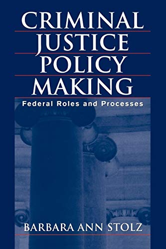 Criminal Justice Policy Making By Barbara Stolz