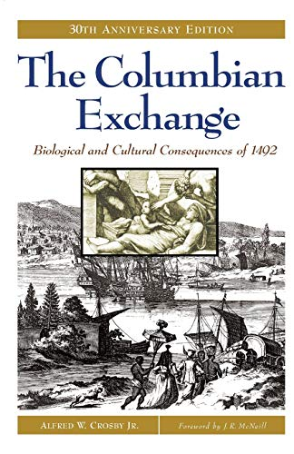 The Columbian Exchange: Biological and Cultural Consequences of 1492, 30th Anniversary Edition By Alfred W. Crosby