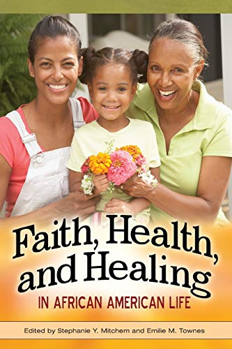 Faith, Health, and Healing in African American Life By Stephanie Y. Mitchem