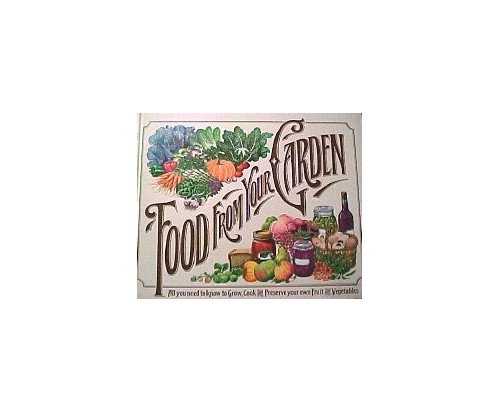 Food from Your Garden ~ All you need to know to Grow, Cook and Preserve your own Fruit and Vegetables by Reader's Digest