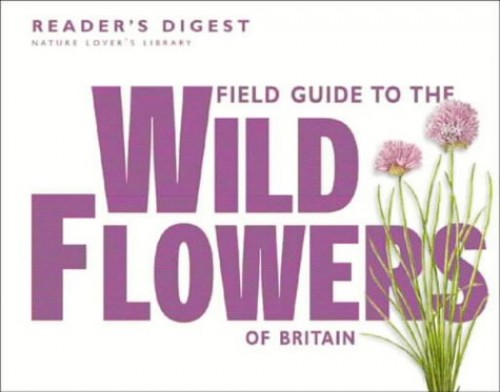 Field Guide to the Wild Flowers of Britain (Nature Lover's Library) by Reader's Digest