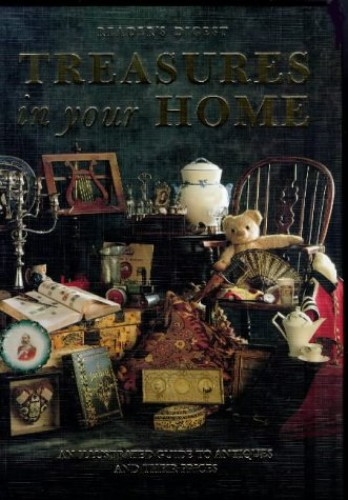 """Reader's Digest"" Treasures in Your Home: An Illustrated Guide to Antiques and Their Prices by"