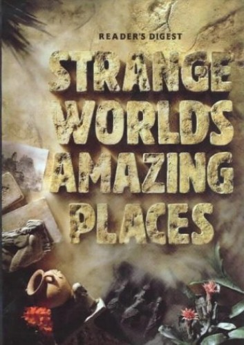 Strange Worlds Amazing Places: A Tour of Earth's Marvels and Mysteries By Reader's Digest