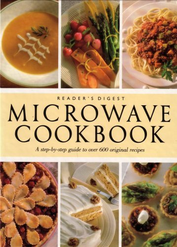 READER 'S DIGEST: MICROWAVE COOK BOOK..A STEP BY STEP GUIDE TO OVER 600 ORIGINAL RECIPES
