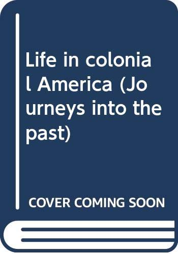 Life in colonial America (Journeys into the past)