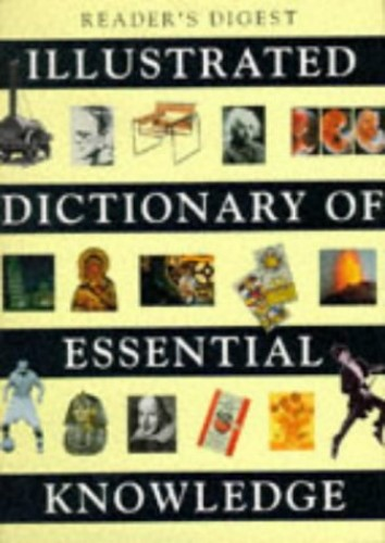 Illustrated Dictionary of Essential Knowledge: Information That Everyone Needs to Know by Reader's Digest
