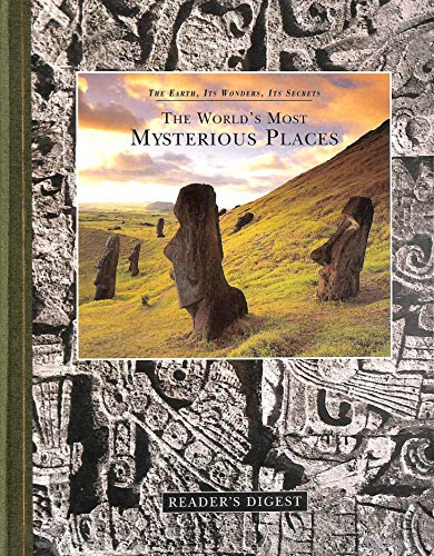 The world's most mysterious places (The earth, its wonders, its secrets) By Tim Healey