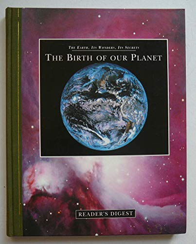 The Birth of Our Planet (The Earth, Its Wonders, Its Secrets) by Unknown Author