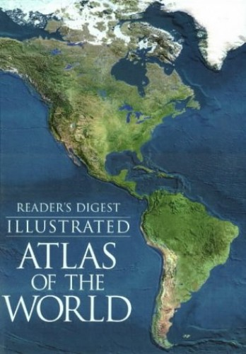 Illustrated Atlas of the World By Reader's Digest