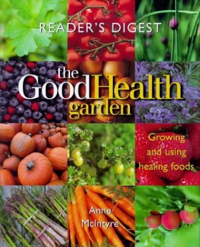 The Good Health Garden By Anne McIntyre
