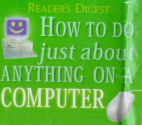 How to Do Just About Anything on a Computer By Reader's Digest Association