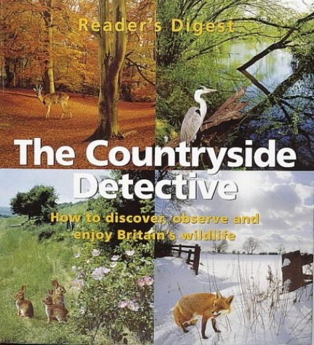 Countryside Detective: How to Discover, Observe and Enjoy Britain's Wildlife (Readers Digest) Foreword by David Bellamy