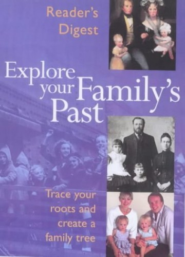 Explore Your Family's Past: Trace Your Roots and Create a Family Tree (Readers Digest) By Reader's Digest