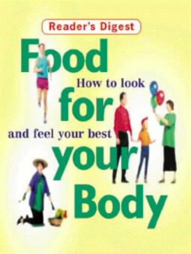 Food for Your Body: How to Look and Feel Your Best (Readers Digest)