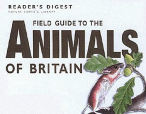 Field Guide to the Animals of Britain by Reader's Digest