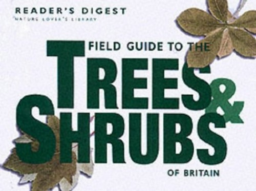 Field Guide to the Trees and Shrubs of Britain By Reader's Digest