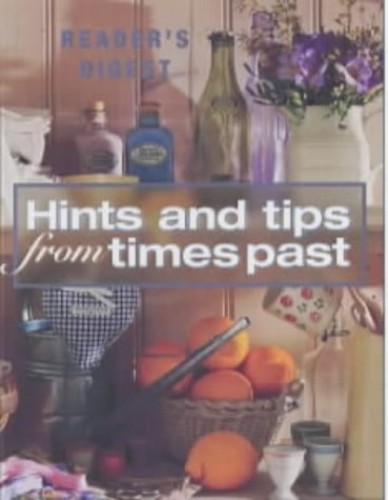 Hints and Tips from Times Past By Reader's Digest