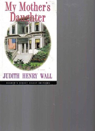 My Mother's Daughter (Reader's Digest Select Editions) By Judith Henry Wall