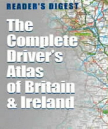 The Complete Driver's Atlas of Britain and Ireland By Reader's Digest