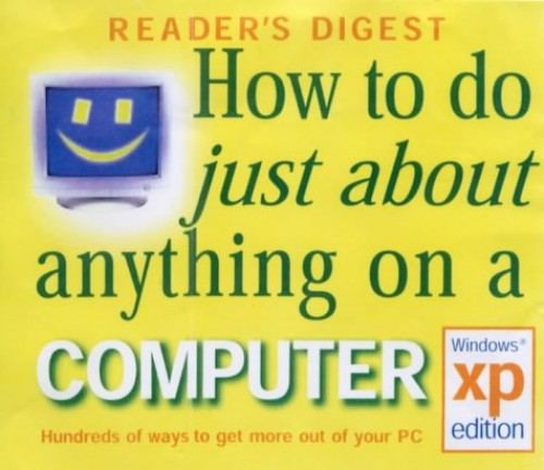 How to Do Just About Anything on a Computer: Windows XP Edition (Readers Digest) By Reader's Digest Association