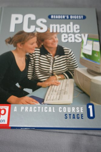 Reader's Digest - PCs Made Easy A Practical Course - Stage 1 - XP Edition By Unknown